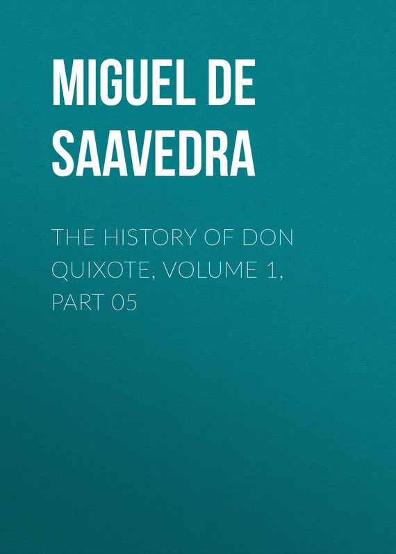 Miguel de Cervantes Saavedra The History of Don Quixote, Volume 1, Part 05 knights of sidonia volume 6