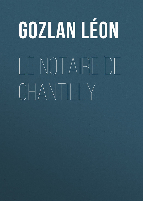 Gozlan Léon Le notaire de Chantilly about edmond le nez d un notaire
