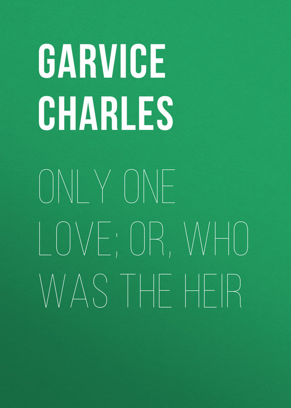 Garvice Charles Only One Love; or, Who Was the Heir sjon moonstone the boy who never was