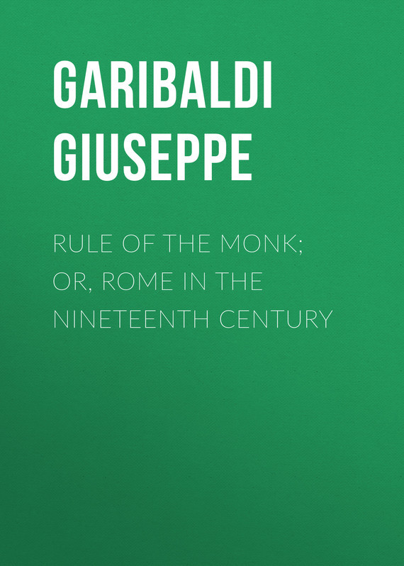 Garibaldi Giuseppe Rule of the Monk; Or, Rome in the Nineteenth Century new england textiles in the nineteenth century – profits