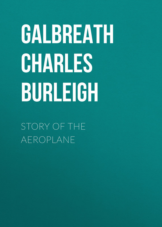 Galbreath Charles Burleigh Story of the Aeroplane excavating the story of charles edward
