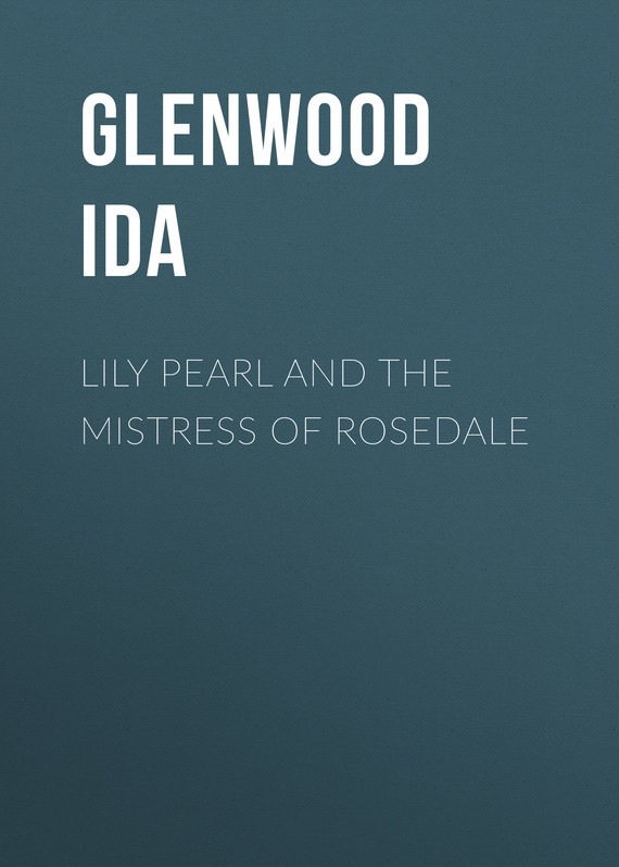 Glenwood Ida Lily Pearl and The Mistress of Rosedale glenwood ida lily pearl and the mistress of rosedale