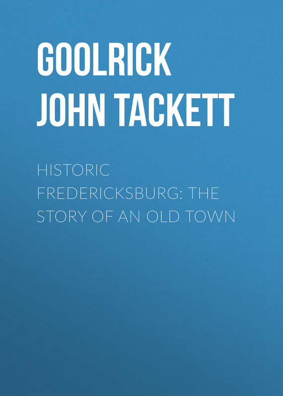 Goolrick John Tackett Historic Fredericksburg: The Story of an Old Town пальто alix story alix story mp002xw13vur