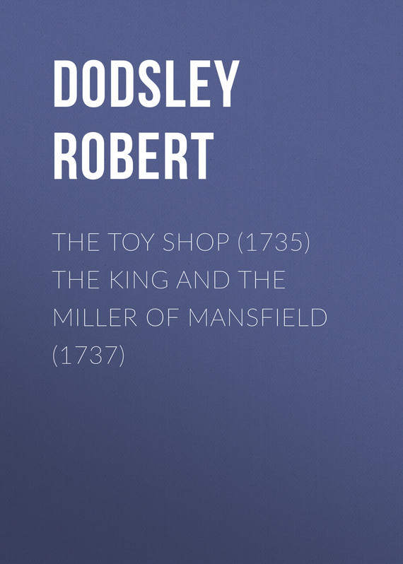 Dodsley Robert The Toy Shop (1735) The King and the Miller of Mansfield (1737) cm mansfield mansfield experimental biology and medicine early breast cancer hist and results paper