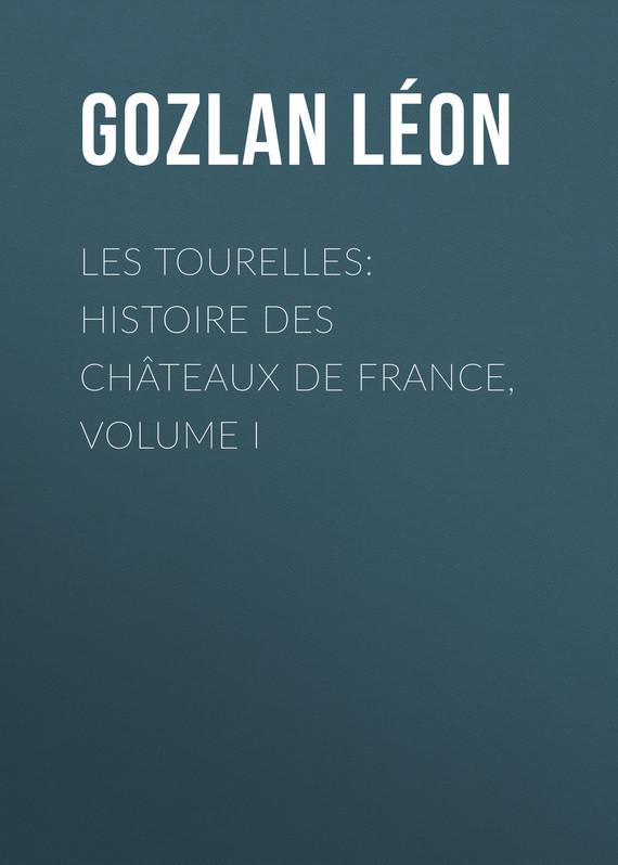 Les Tourelles: Histoire des châteaux de France, volume I