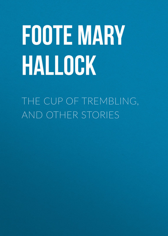 Foote Mary Hallock The Cup of Trembling, and Other Stories sarah walker ghosts international troll and other stories