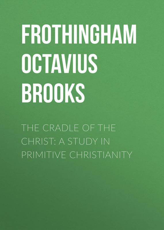 Frothingham Octavius Brooks The Cradle of the Christ: A Study in Primitive Christianity environmental concern in african christianity