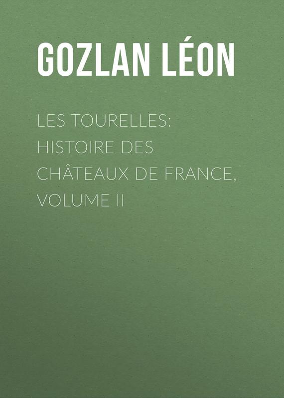 Les Tourelles: Histoire des châteaux de France, volume II