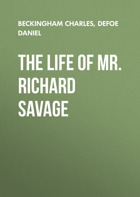 Даниэль Дефо The Life of Mr. Richard Savage because of mr terupt