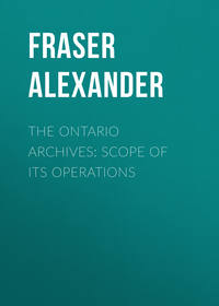Fraser Alexander - The Ontario Archives: Scope of its Operations