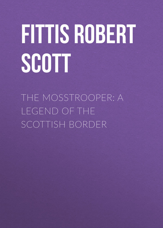 Fittis Robert Scott The Mosstrooper: A Legend of the Scottish Border scott robert a nanomaterials inorganic and bioinorganic perspectives