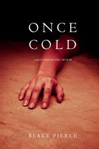 Блейк Пирс - Once Cold