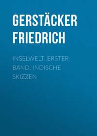 Gerst?cker Friedrich - Inselwelt. Erster Band. Indische Skizzen