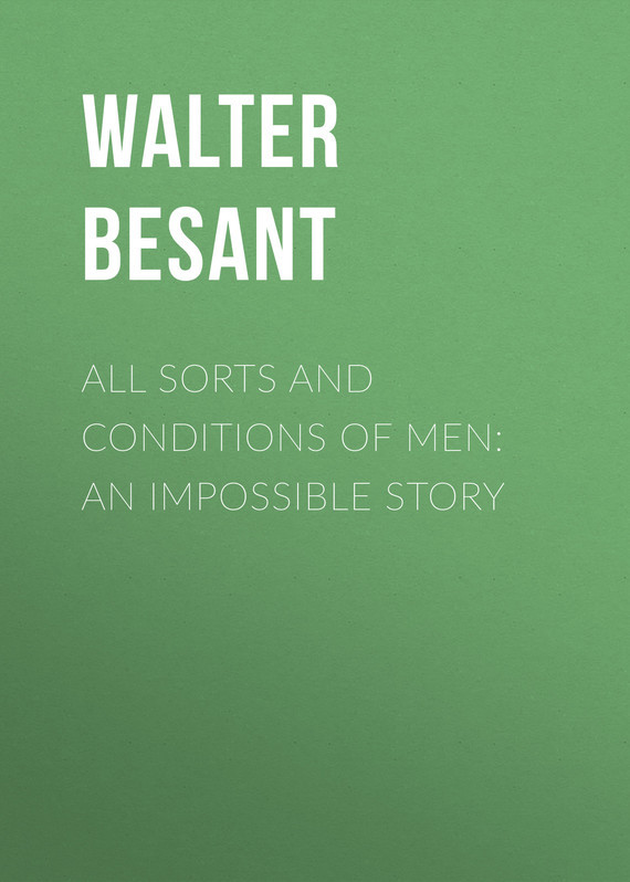 Walter Besant All Sorts and Conditions of Men: An Impossible Story пальто alix story alix story mp002xw13vuo