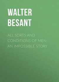 Walter Besant - All Sorts and Conditions of Men: An Impossible Story