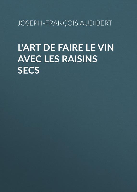 Audibert Joseph-François L'art de faire le vin avec les raisins secs anglade joseph les troubadours
