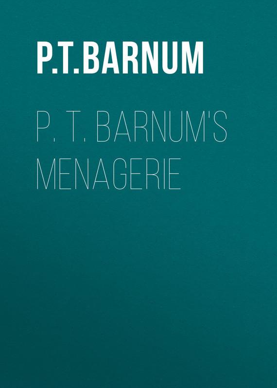 Barnum Phineas Taylor P. T. Barnum's Menagerie phineas finn