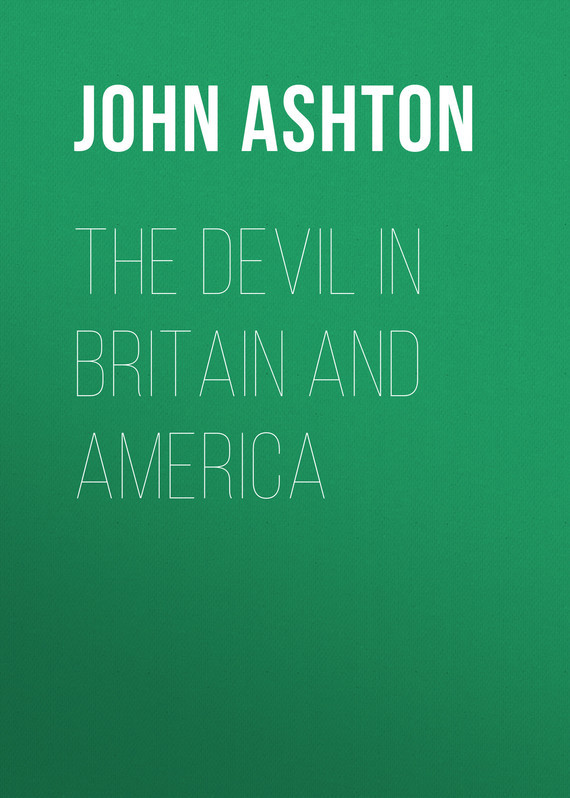 Ashton John The Devil in Britain and America corruption party and government in britain 1702 1713