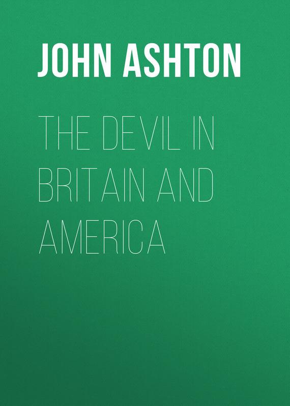 Ashton John The Devil in Britain and America the devil in the flesh