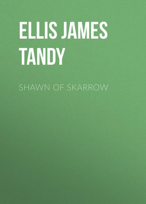 Обложка книги Shawn of Skarrow, автор Ellis James Tandy