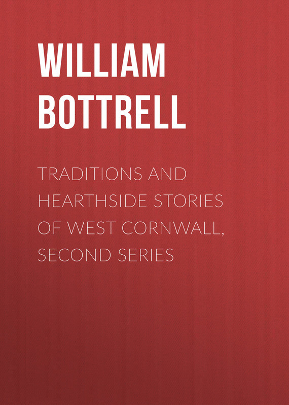 Bottrell William Traditions and Hearthside Stories of West Cornwall, Second Series все цены