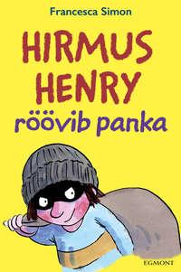 Francesca Simon - Hirmus Henry r??vib panka. Sari «Hirmus Henri»