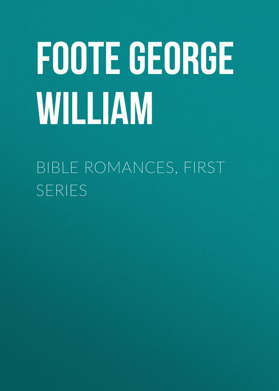 Foote George William Bible Romances, First Series