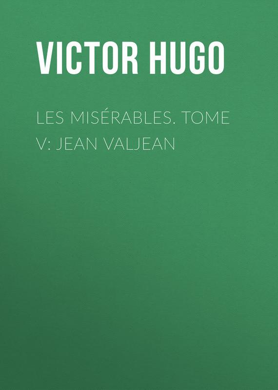 Виктор Мари Гюго Les misérables. Tome V: Jean Valjean jean jacques rousseau les confessions