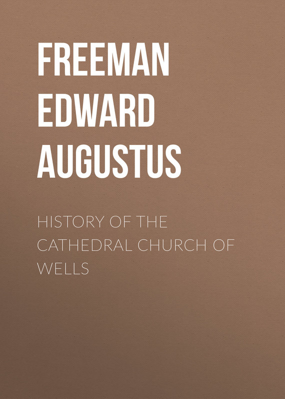 Freeman Edward Augustus History of the Cathedral Church of Wells freeman edward augustus history of the cathedral church of wells