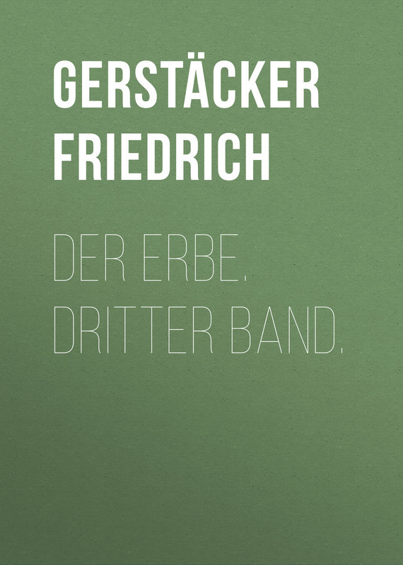 Gerstäcker Friedrich Der Erbe. Dritter Band. date display automatic mechanical watch with hollow out back cover for men vigosh 8355b