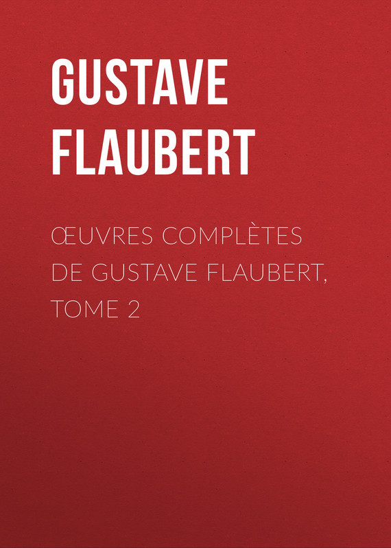 Gustave Flaubert Œuvres complètes de Gustave Flaubert, tome 2 gustave flaubert sentimental education or the history of a young man volume 2