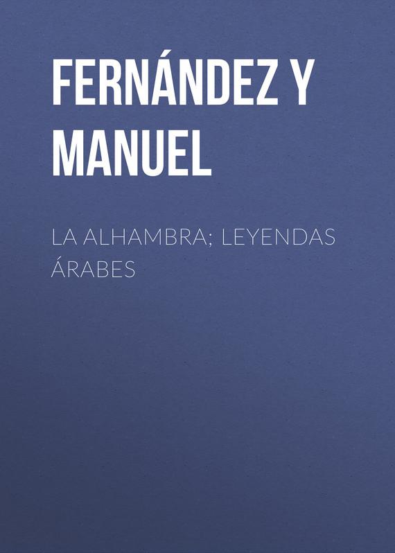 Fernández y González Manuel La alhambra; leyendas árabes fernández y gonzález manuel los hermanos plantagenet
