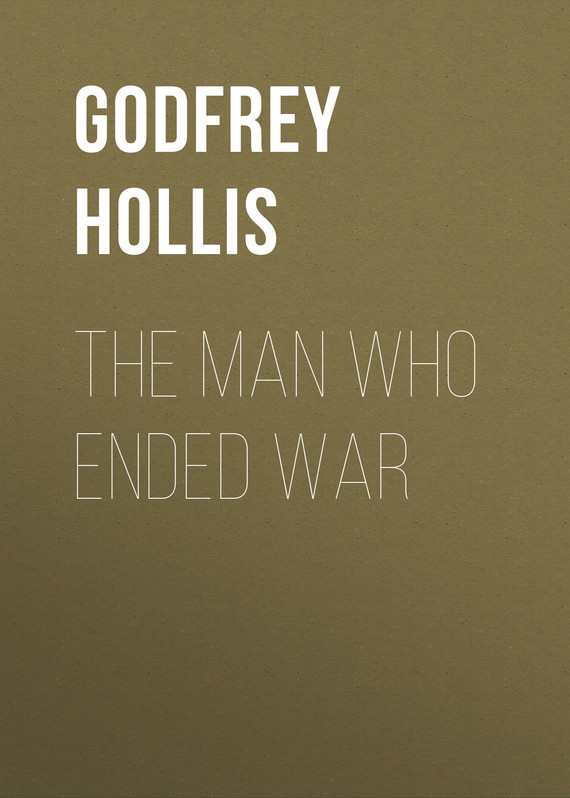 Godfrey Hollis The Man Who Ended War