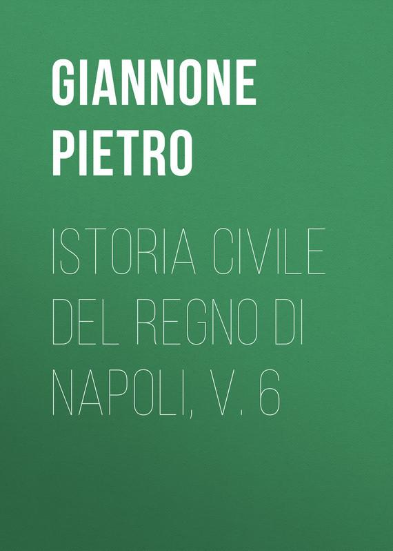 Giannone Pietro Istoria civile del Regno di Napoli, v. 6