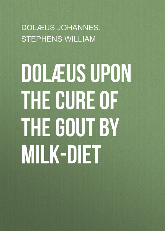 Dolæus Johannes Dolæus upon the cure of the gout by milk-diet the skinny gut diet