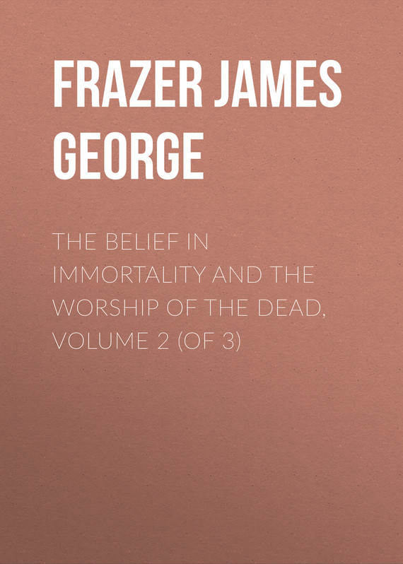 Frazer James George The Belief in Immortality and the Worship of the Dead, Volume 2 (of 3) the house of the dead