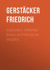 Gerst?cker Friedrich - Inselwelt. Zweiter Band. Australische Skizzen.