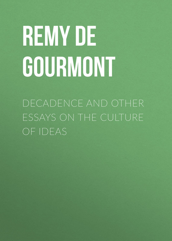 Remy de Gourmont Decadence and Other Essays on the Culture of Ideas
