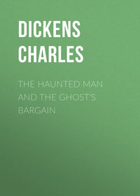 Чарльз Диккенс - The Haunted Man and the Ghost's Bargain