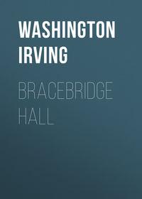 Washington Irving - Bracebridge Hall