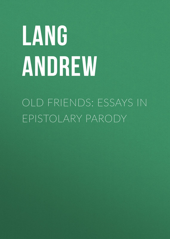 Lang Andrew Old Friends: Essays in Epistolary Parody