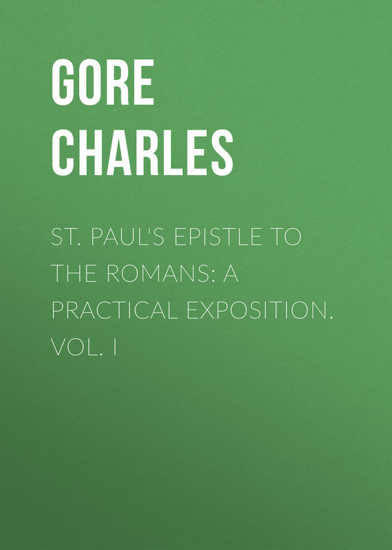 Gore Charles St. Paul's Epistle to the Romans: A Practical Exposition. Vol. I stp80nf70 80nf70 st 80a 70v to 220