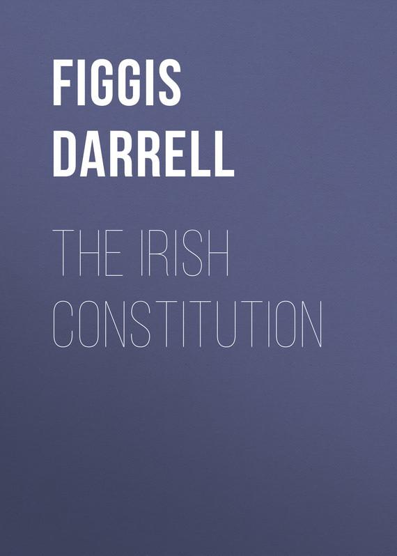 Figgis Darrell The Irish Constitution