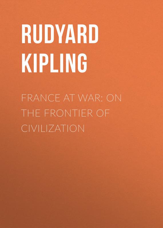 Редьярд Киплинг France at War: On the Frontier of Civilization humanitarians at war