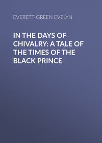 - In the Days of Chivalry: A Tale of the Times of the Black Prince