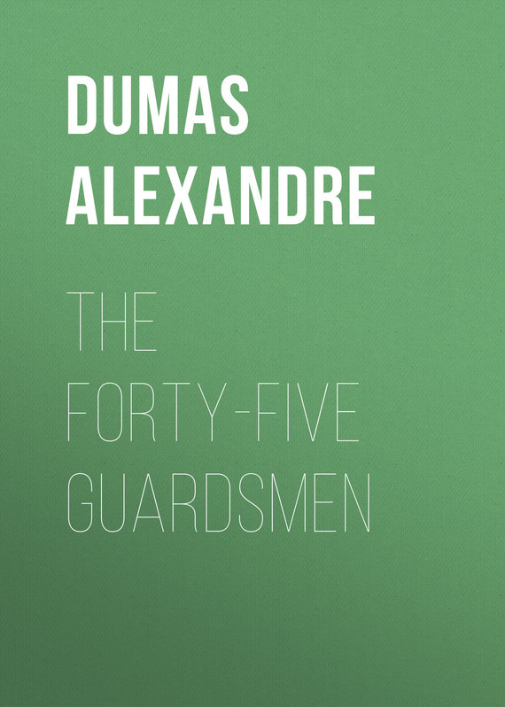 Александр Дюма The Forty-Five Guardsmen александр дюма mary stuart
