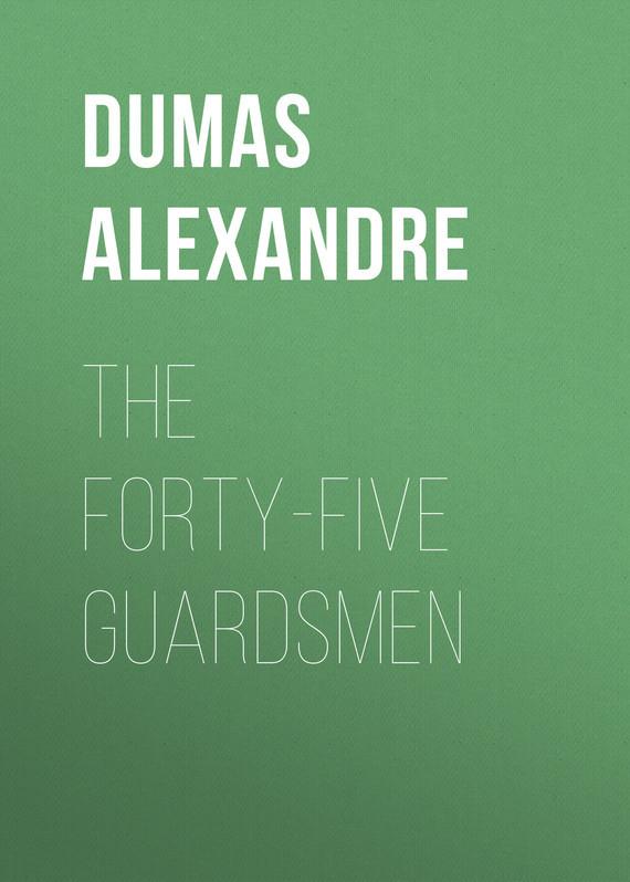 Dumas Alexandre The Forty-Five Guardsmen dumas alexandre the royal life guard or the flight of the royal family