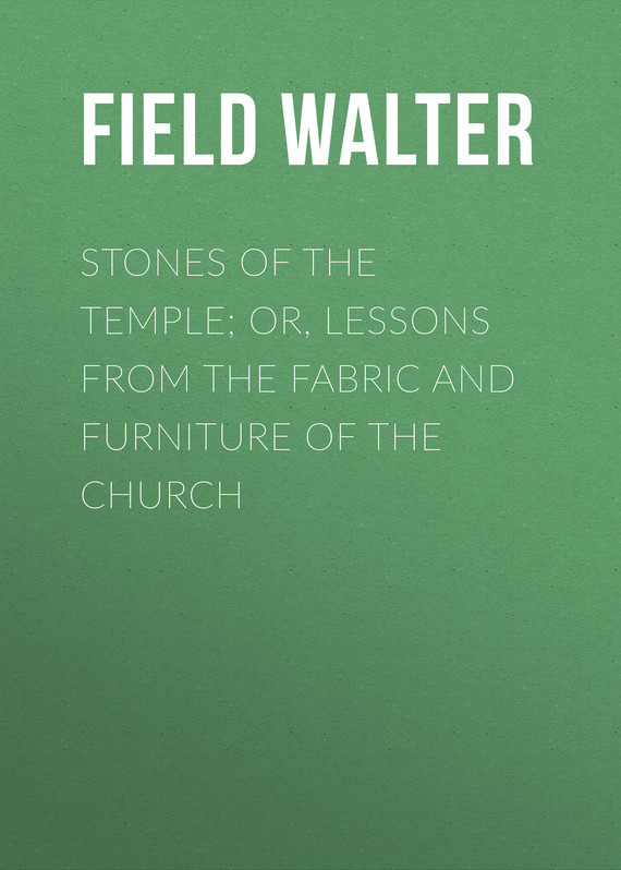 Stones of the Temple; Or, Lessons from the Fabric and Furniture of the Church