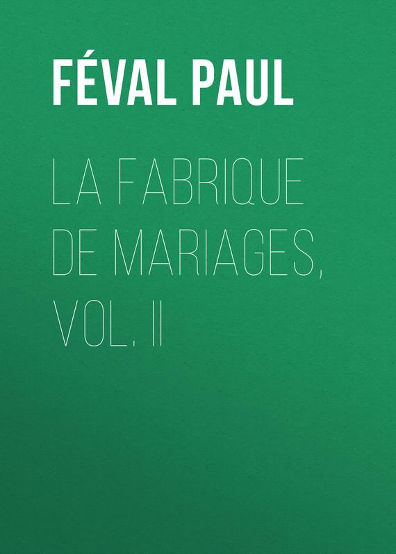 Féval Paul La fabrique de mariages, Vol. II dots vol ii