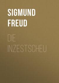 Зигмунд Фрейд - Die Inzestscheu